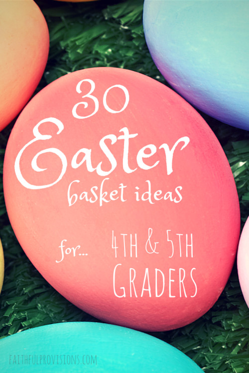5Th Grade Easter Party Ideas  Easter Baskets Ideas for 4th & 5th Graders Faithful