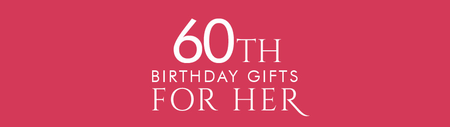 60Th Birthday Gifts For Her  60th Birthday Gifts at Find Me A Gift