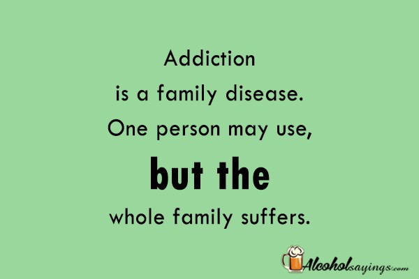 Addiction Quotes For Family  Addiction is a family disease e person may use but the