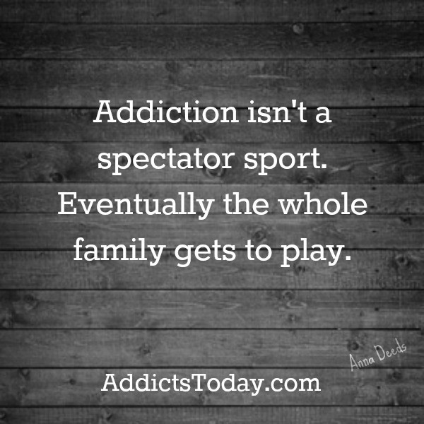 Addiction Quotes For Family  Quotes Addict Family QuotesGram