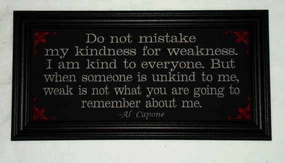 """Al Capone Quote Kindness  Al Capone quote """"Kindness For Weakness"""" from JustForGiggles on"""