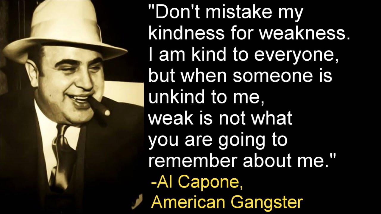Al Capone Quote Kindness  Don t Mistake My Kindness For Weakness Al Capone