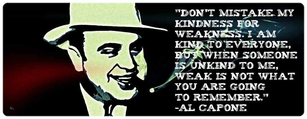 Al Capone Quote Kindness  Pin by meredith on words