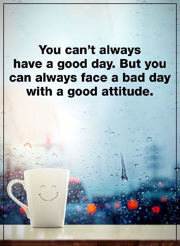Always Be Positive Quotes  Positive Attitude Quotes You Can t Always have A Good Day