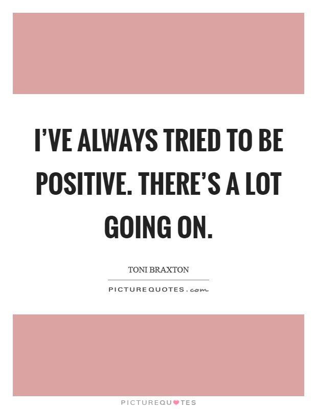 Always Be Positive Quotes  Being Positive Quotes & Sayings