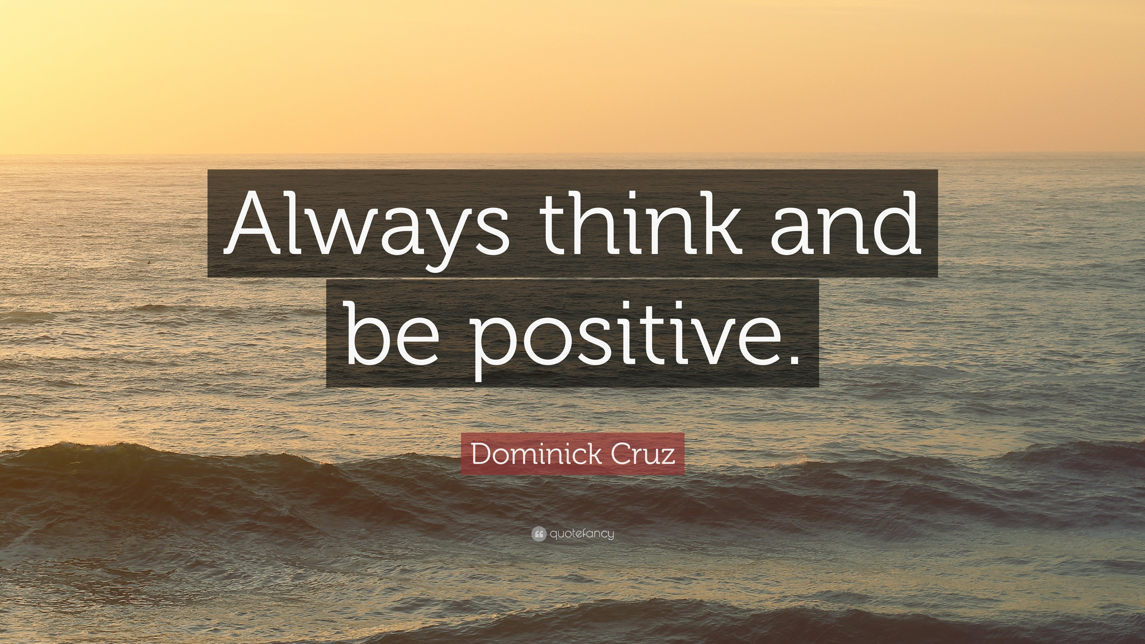 Always Be Positive Quotes  Dominick Cruz Quotes 8 wallpapers Quotefancy