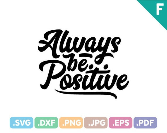 Always Be Positive Quotes  Always Be Positive Quotes SVG Files Quotation SVG Cutting