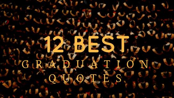 Best Graduation Quotes  12 Best Graduation Quotes