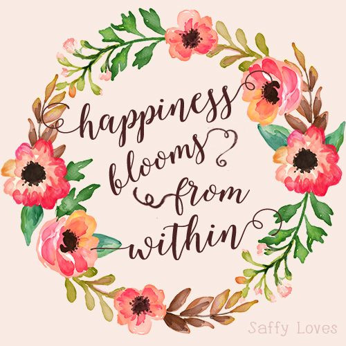 Birthday Quotes With Flowers  Happiness blooms from within happy quote inspiration