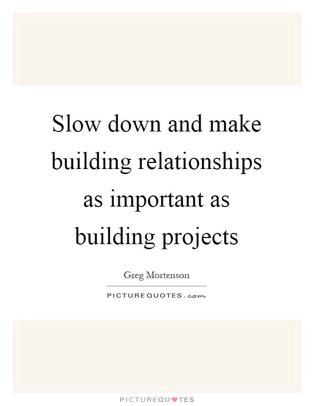 Building Relationships Quote  Slow down and make building relationships as important as