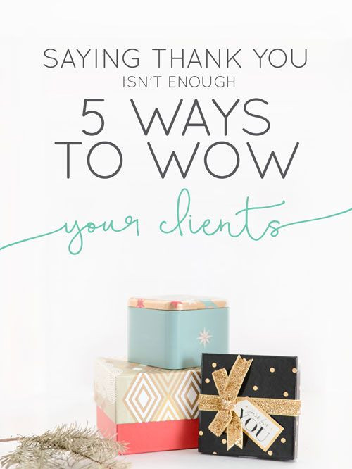 Business Thank You Gift Ideas  Saying Thank You Isn t Enough 5 Ways to Wow Your Clients