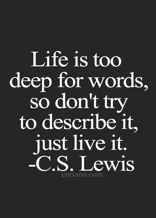 C S Lewis Quotes On Life  Life is too deep for words so don t try to describe it