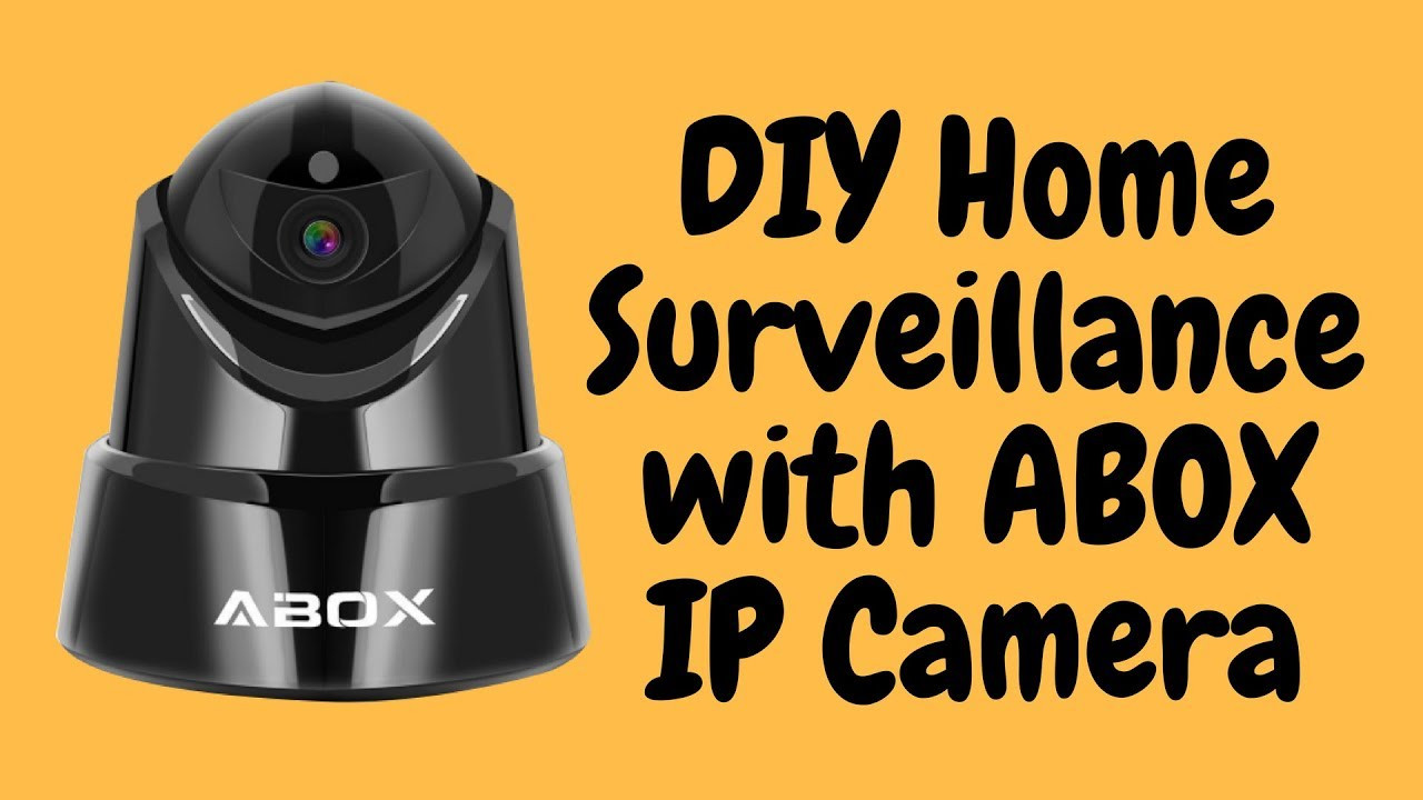 DIY Home Security Monitoring  DIY Home Surveillance with ABOX IP Camera