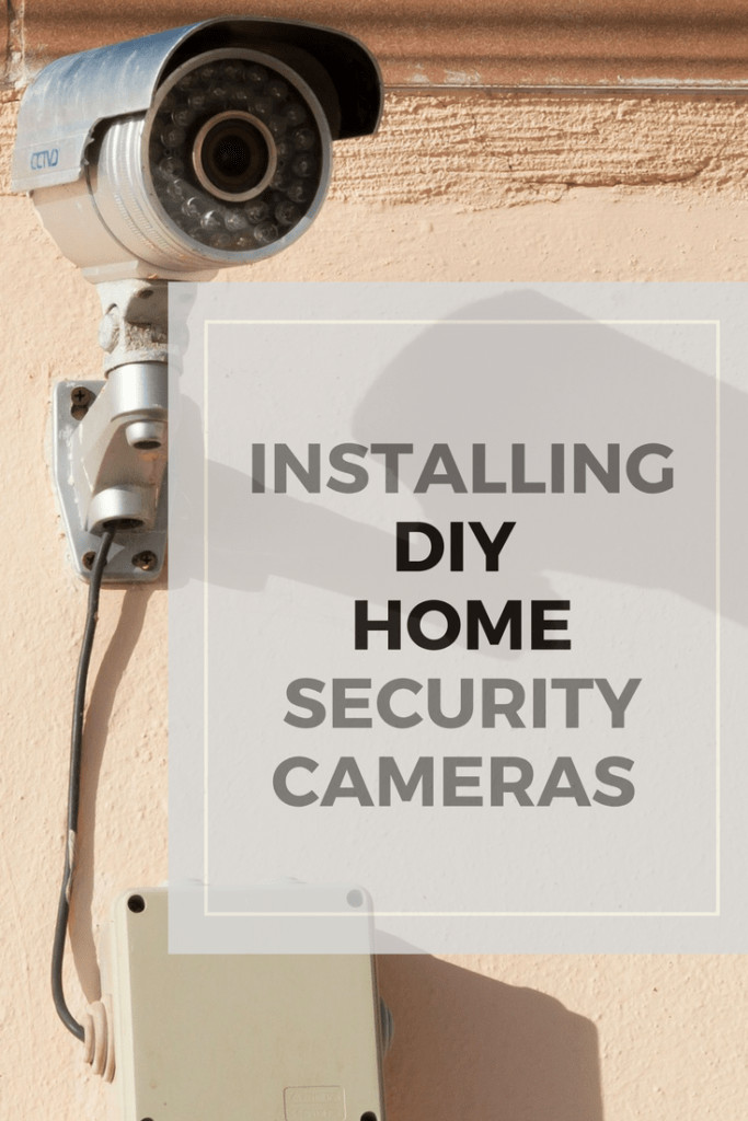 DIY Home Security Systems With Cameras  Installing DIY Home Security Cameras Super NoVA Wife