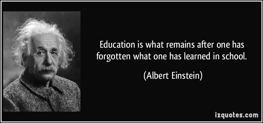 Einstein Education Quote  Education is what remains after one has forgotten what one