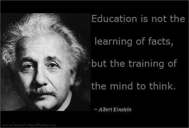 Einstein Quotes On Education  Education is not the learning of facts but the training
