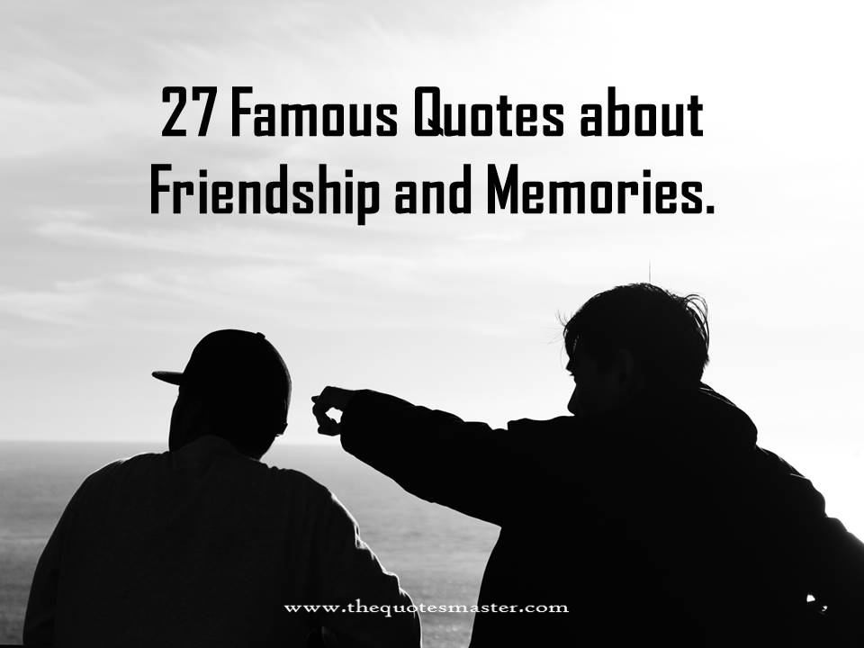Famous Friendship Quotes  27 Famous Quotes about Friendship and Memories