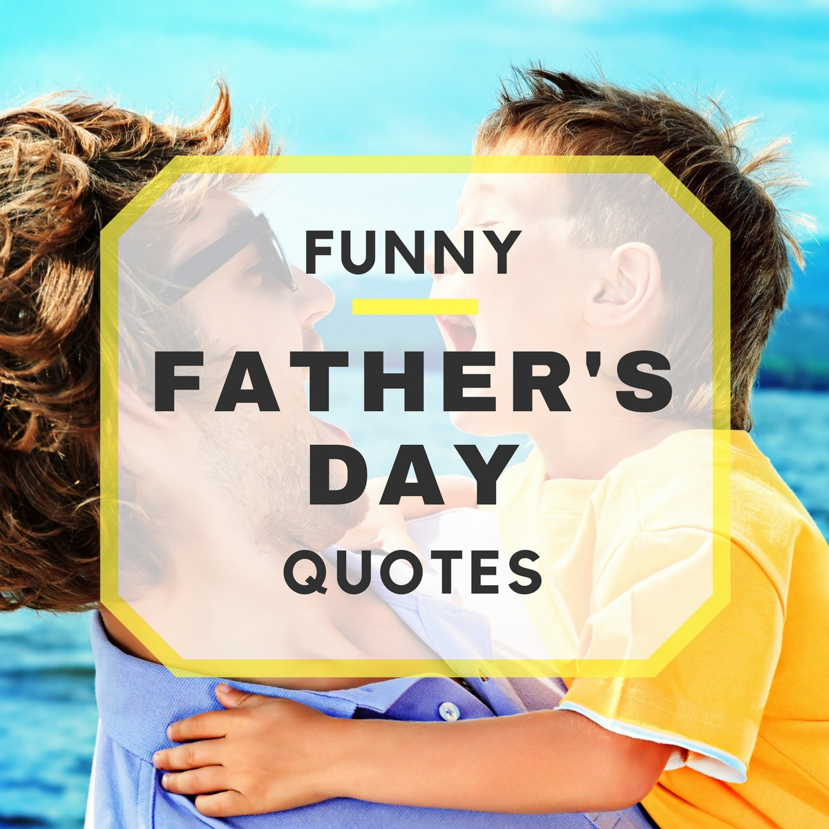 Fathers Day Funny Quotes  20 Funny Father s Day Quotes