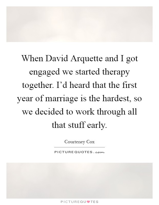 First Year Of Marriage Quotes  When David Arquette and I got engaged we started therapy