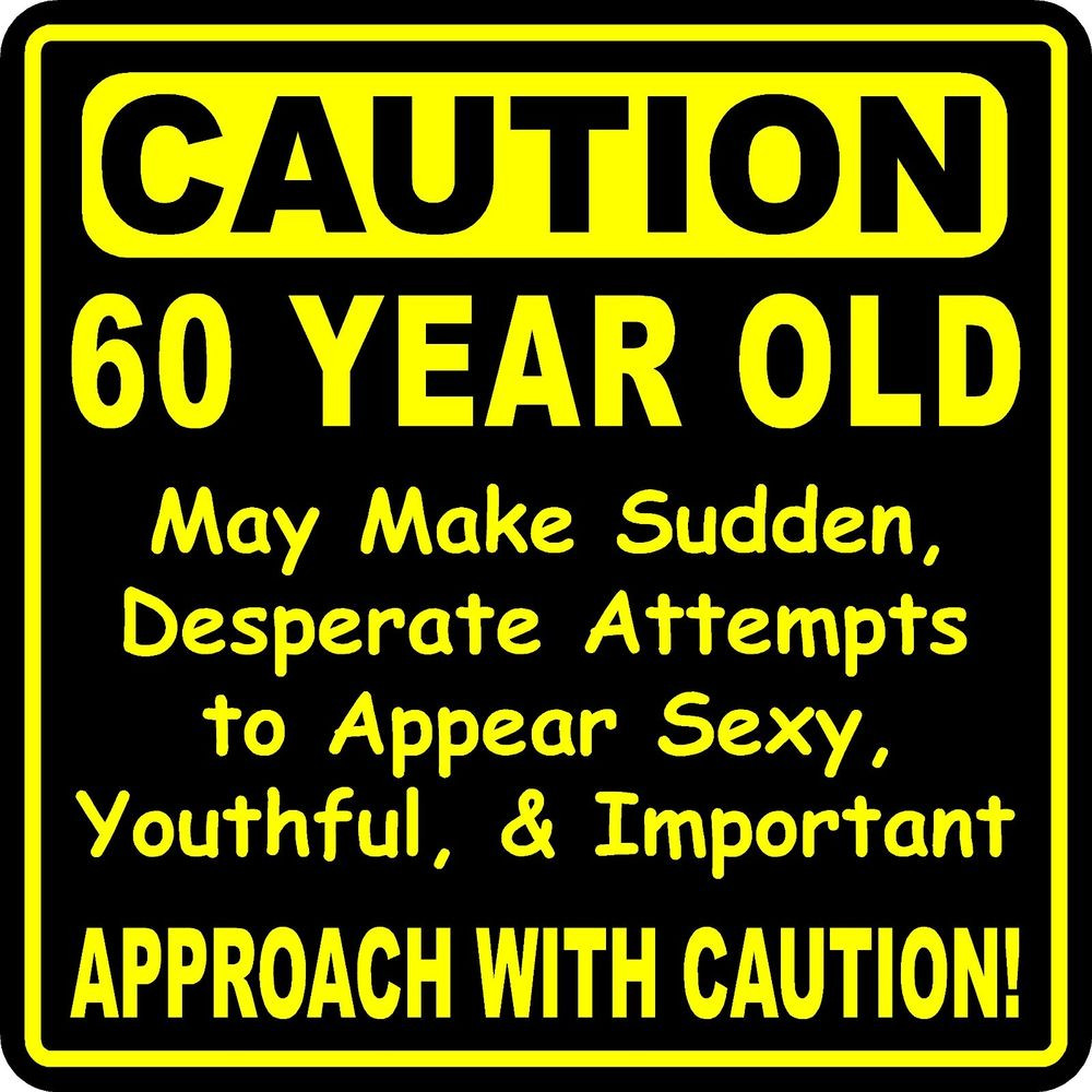 Funny Birthday Signs  Funny Birthday Year Gag Caution Sign for 60 65 70 75