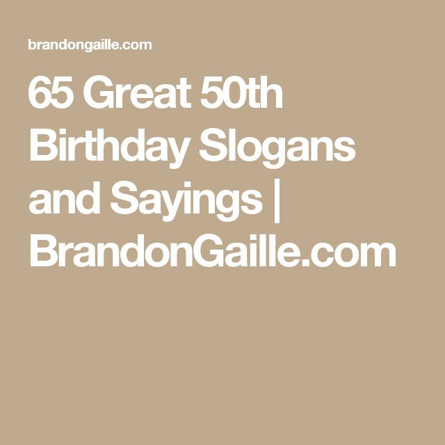 Funny Sayings For 50Th Birthday  65 Great 50th Birthday Slogans and Sayings