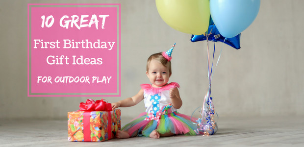 Gift Ideas For First Birthday  10 Great First Birthday Gift Ideas for Outdoor Play