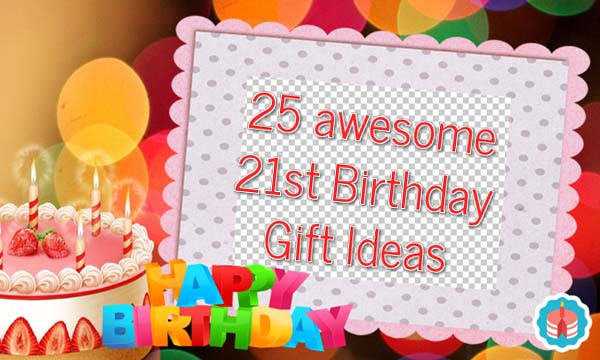 Gift Ideas For Mom'S Birthday  25 awesome 21st birthday t ideas Unusual Gifts