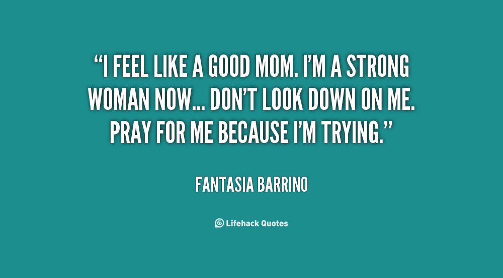 Good Mother Quotes  Being A Good Mother Quotes QuotesGram