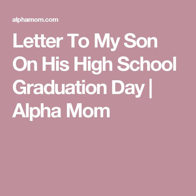 Graduation Quotes For Son From Mother  Letter To My Son His High School Graduation Day