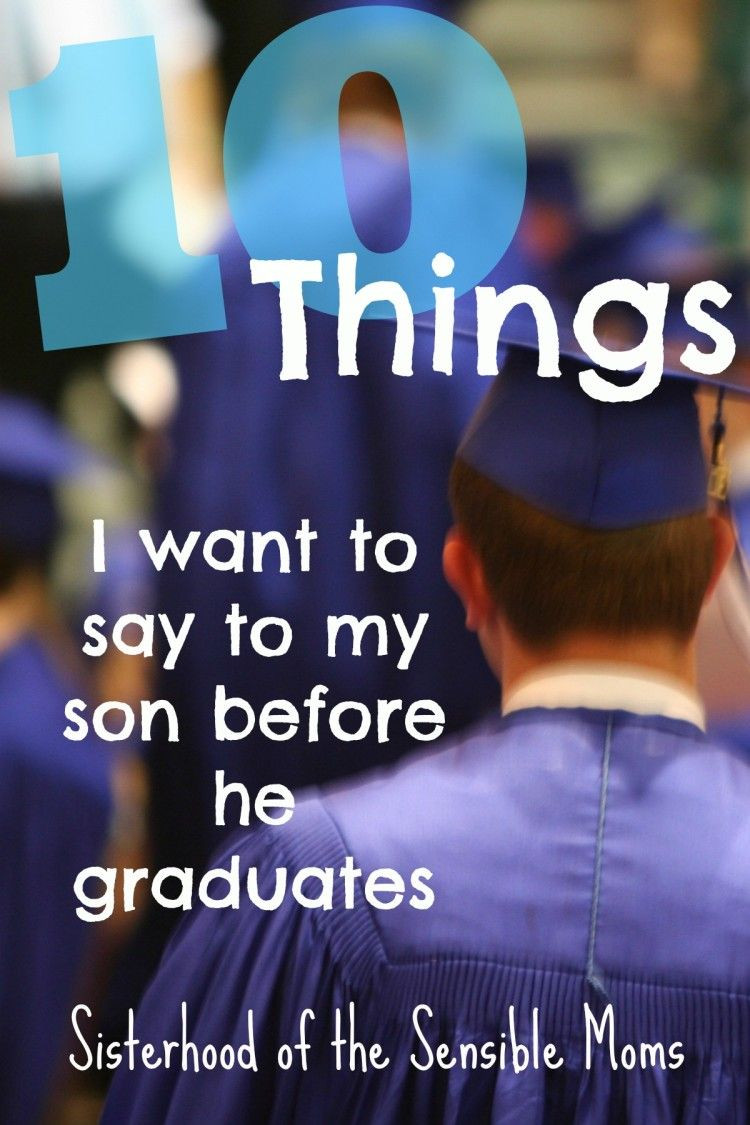 Graduation Quotes For Son From Mother  Ten Things I Want to Say to My Son Before He Graduates