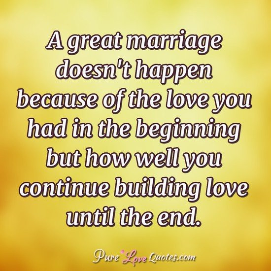Great Marriage Quotes  A great marriage doesn t happen because of the love you
