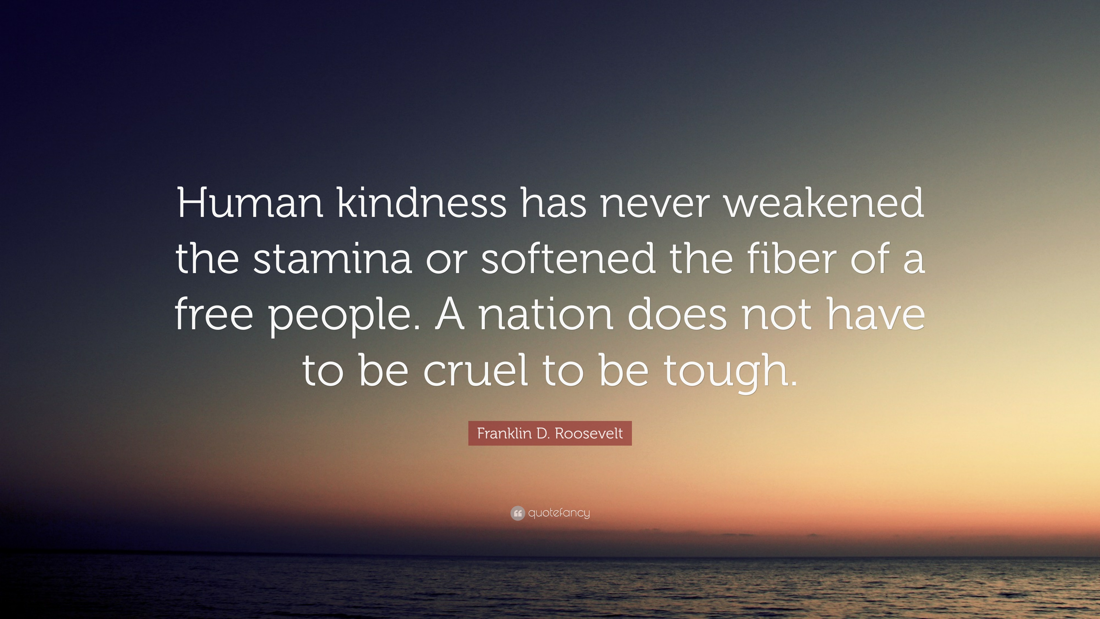 "Human Kindness Quotes  Franklin D Roosevelt Quote ""Human kindness has never"