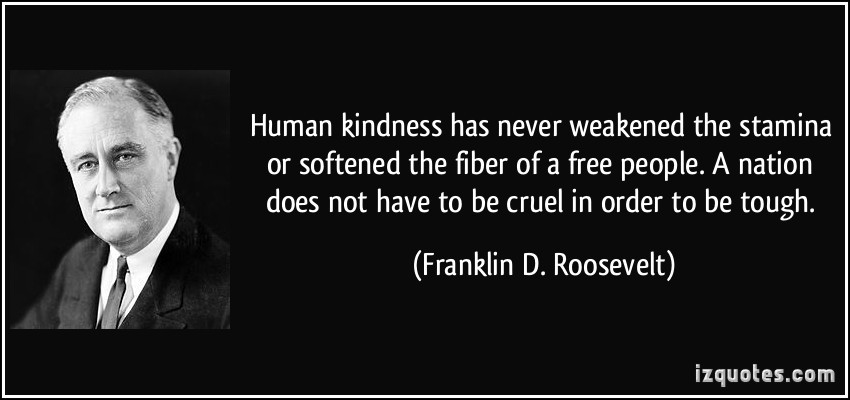 Human Kindness Quotes  Human kindness has never weakened the stamina or softened