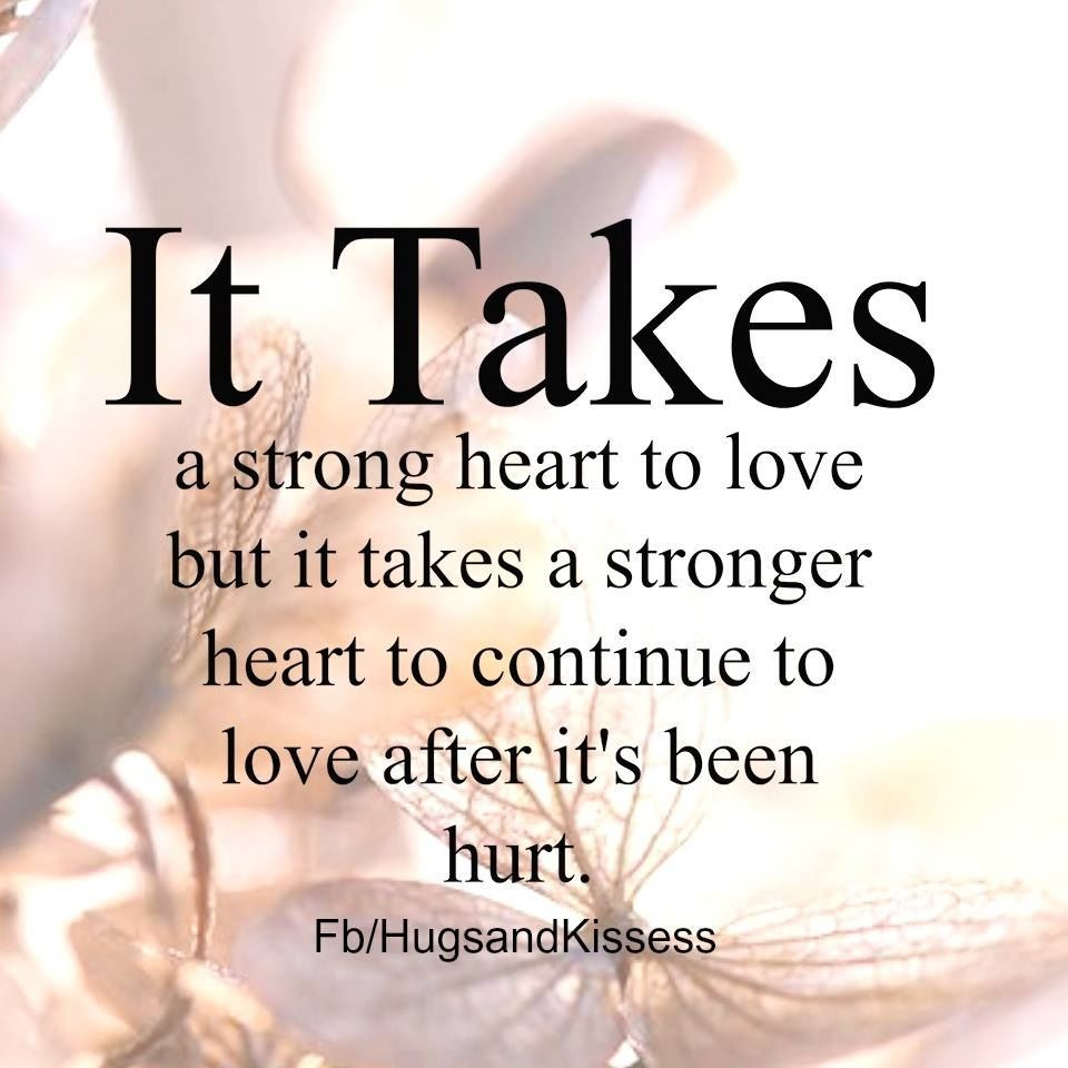 Hurting Marriage Quotes  It Takes A Stong Heart To Love After It Has Been Hurt