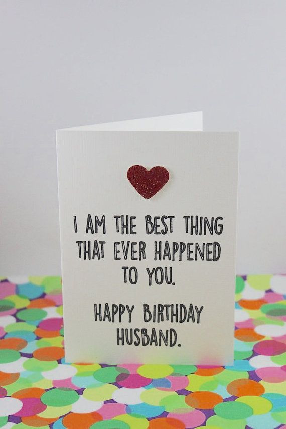 Husband Birthday Card Messages  Funny husband birthday card I am the best thing by