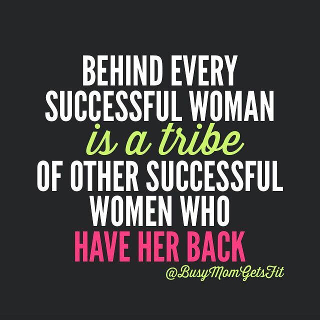 Inspirational Quotes For Women  Behind every successful woman is a tribe of other