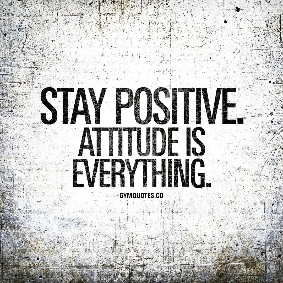 Keeping Positive Quote  Stay positive Attitude is everything
