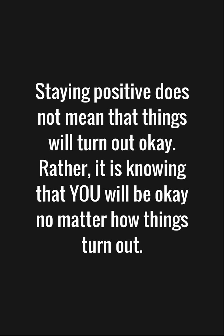 Keeping Positive Quote  18 Quotes About Staying Positive