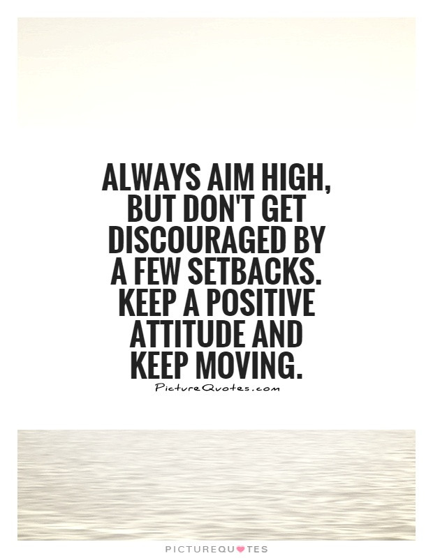 Keeping Positive Quote  Always aim high but don t discouraged by a few