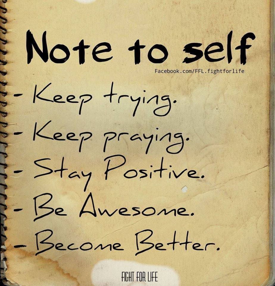 Keeping Positive Quote  Note to self Keep Trying Keep Praying Stay Positive Be
