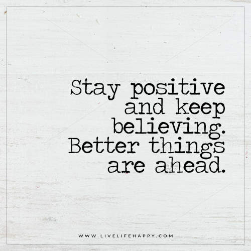 Keeping Positive Quote  Stay Positive and Keep Believing Live Life Happy