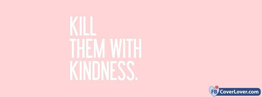Kill Them With Kindness Quotes  Kill Them With Kindness Quotes and Sayings Cover