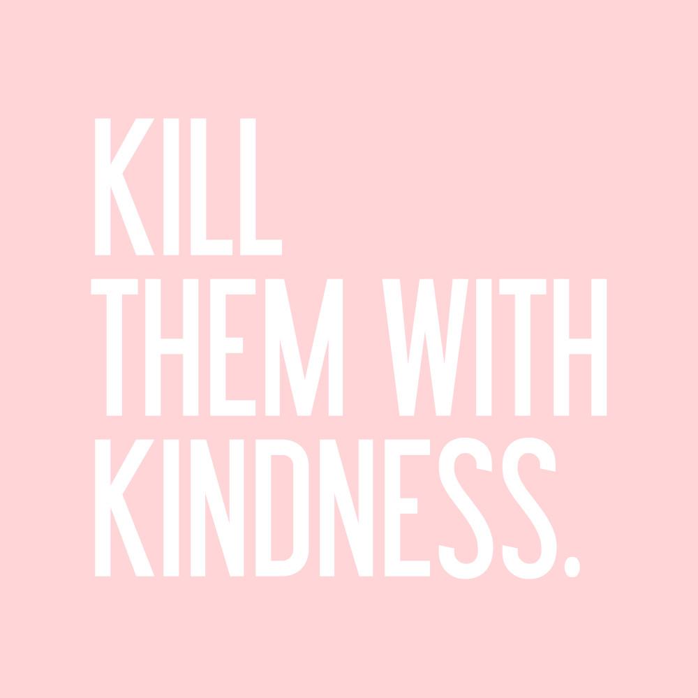 Kill Them With Kindness Quotes  jenna 21 canada