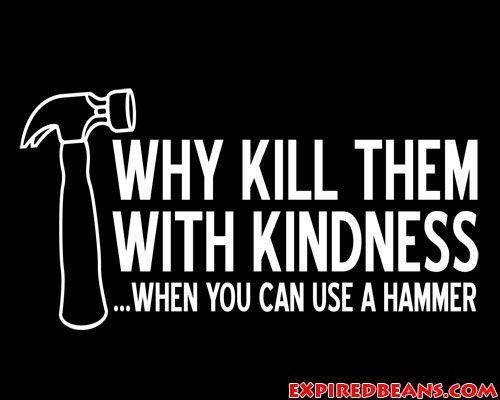Kill Them With Kindness Quotes  Kill Them With Kindness Quotes QuotesGram