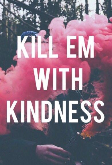 Kill Them With Kindness Quotes  micaela tinelli mica tinelli