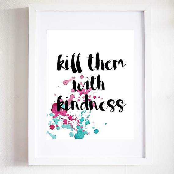 Kill Them With Kindness Quotes  Kill Them With Kindness Print Quote Print Printable Art