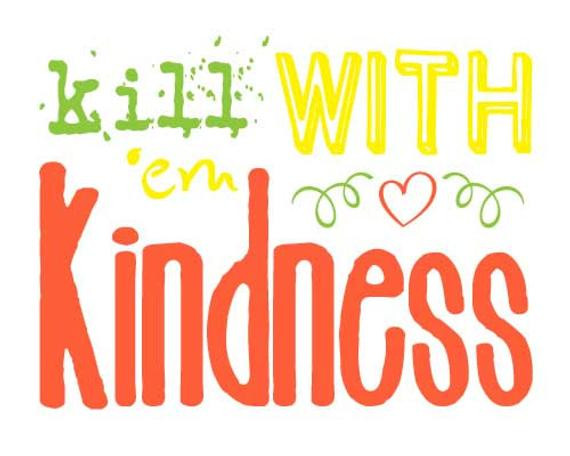 Kill Them With Kindness Quotes  Kill Em With Kindness Subway Art Printable JPEG File