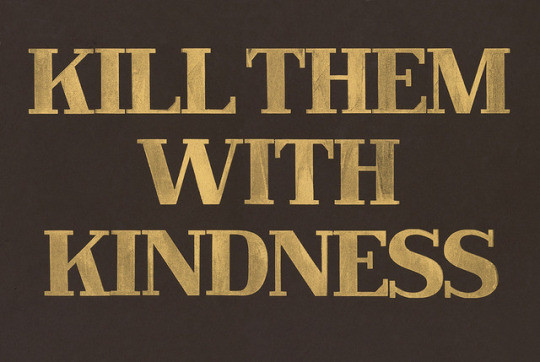 Killing Them With Kindness Quotes  kill them with kindness quotes image by