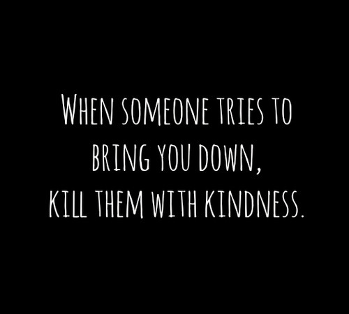 Killing Them With Kindness Quotes  Quotes About Killing With Kindness QuotesGram