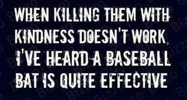 Killing Them With Kindness Quotes  Killing with kindness doesn't always work… – Bits Wisdom